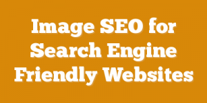 Image SEO for Search Engine Friendly Websites